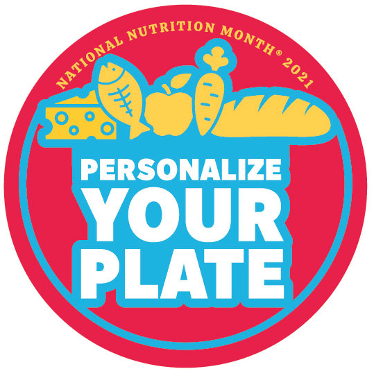 Personalize Your Plate for National Nutrition Month to develop a heathful eating pattern
